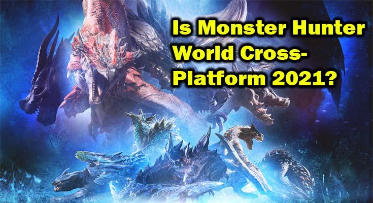 Is Monster Hunter World Cross-Platform 2021