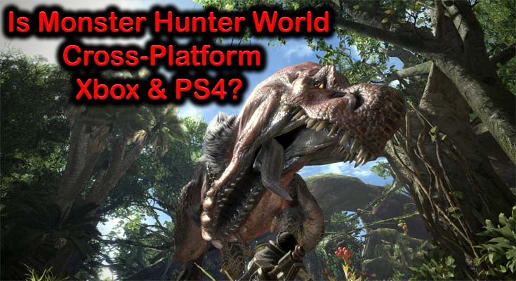 Is Monster Hunter World Cross-Platform Xbox and PS4